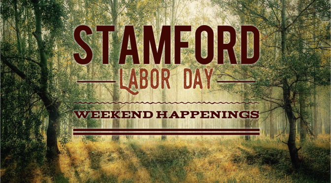 Stamford Labor Day Weekend Happenings–9/1-9/3/18